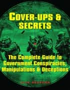 Cover-Ups & Secrets - The Complete Guide to Government Conspiracies, Manipulations & Deceptions ebook by Nick Redfern
