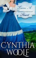 Tame A Honeymoon Heart ebook by Cynthia Woolf