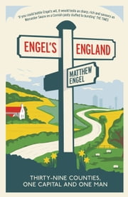 Engel's England: Thirty-nine counties, one capital and one man ebook by Matthew Engel