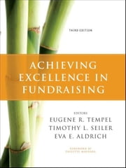 Achieving Excellence in Fundraising ebook by Eugene R. Tempel,Timothy L. Seiler,Paulette Maehara,Eva E.  Aldrich
