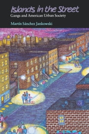 Islands in the Street: Gangs and American Urban Society ebook by Sánchez-Jankowski, Martín|