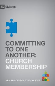 Committing to One Another - Church Membership ebook by Bobby Jamieson