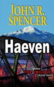 Haeven - Book Two of the Solarium-3 Trilogy ebook by John R. Spencer