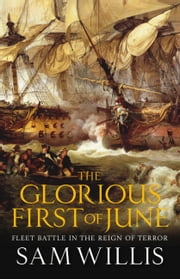 The Glorious First of June - Fleet Battle in the Reign of Terror (Hearts of Oak Trilogy) ebook by Sam Willis