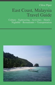 East Coast, Malaysia Travel Guide: Culture - Sightseeing - Activities - Hotels - Nightlife - Restaurants – Transportation ebook by Chloe Piper