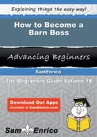 How to Become a Barn Boss - How to Become a Barn Boss ebook by Malissa Romano