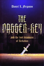 The Dagger-Key and The Lost Treasures of Kebadon ebook by Daniel Ferguson