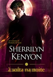 À Solta na Noite ebook by Sherrilyn Kenyon