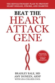 Beat the Heart Attack Gene - The Revolutionary Plan to Prevent Heart Disease, Stroke, and Diabetes ebook by Bradley Bale,Amy Doneen,Lisa Collier Cool