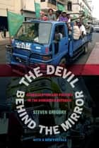 The Devil behind the Mirror - Globalization and Politics in the Dominican Republic ebook by Steven Gregory