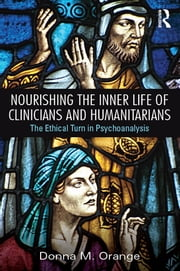 Nourishing the Inner Life of Clinicians and Humanitarians - The Ethical Turn in Psychoanalysis ebook by Donna M. Orange