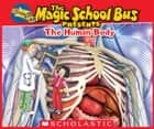 Magic School Bus Presents: The Human Body ebook by Dan Green, Carolyn Bracken
