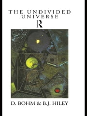 The Undivided Universe - An Ontological Interpretation of Quantum Theory ebook by David Bohm,Basil J. Hiley