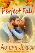 Perfect Fall - Perfect Love Series, #4 ebook by Autumn Jordon