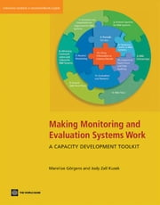 Making Monitoring And Evaluation Systems Work: A Capacity Development Tool Kit ebook by Goergens Marelize; Kusek Jody Zall