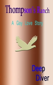 Thompson's Ranch: A Gay Love Story ebook by Deep Diver
