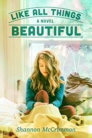 Like All Things Beautiful (Hearts of Haines, Book 2) ebook by Shannon McCrimmon