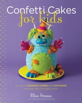Confetti Cakes For Kids - Delightful Cookies, Cakes, and Cupcakes from New York City's Famed Bakery ebook by Elisa Strauss,Christie Matheson