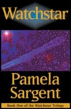 Watchstar ebook by Pamela Sargent