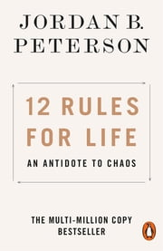 12 Rules for Life - An Antidote to Chaos ebook by Jordan B. Peterson