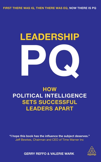 Leadership PQ - How Political Intelligence Sets Successful Leaders Apart eBook by Gerry Reffo,Valerie Wark