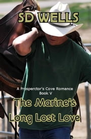 The Marines Long Lost Love - Prospector's Cove, #5 ebook by S. D. Wells