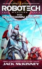 Robotech: The Masters Saga: The Southern Cross ebook by Jack McKinney