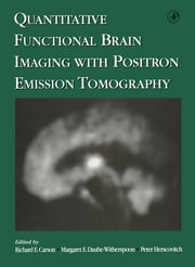 Quantitative Functional Brain Imaging with Positron Emission Tomography ebook by Richard E. Carson,Peter Herscovitch,Margaret E. Daube-Witherspoon