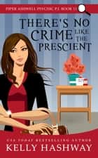 There's No Crime Like the Prescient (Piper Ashwell Psychic P.I. Book 11) ebook by