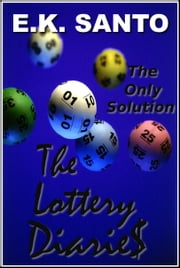 The Lottery Diaries: Book One -- The Only Solution ebook by E.K. Santo