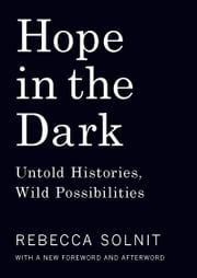 Hope in the Dark - Untold Histories, Wild Possibilities ebook by Rebecca Solnit