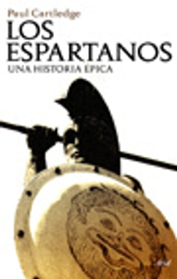 Los espartanos - Una historia épica ebook by Paul Cartledge