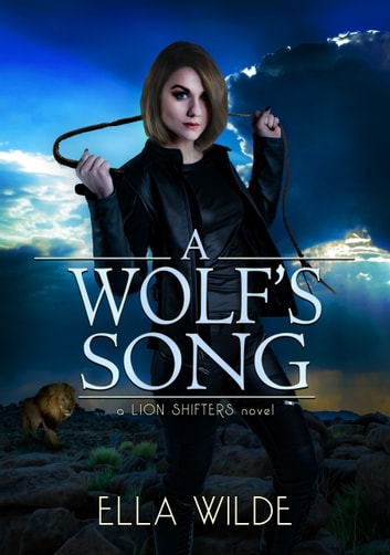 A Wolf's Song - a Lion Shifters novel ebook by Ella Wilde,Vered Ehsani,Su Boddie