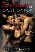 Schiava Dei Castigatori ebook by Samantha Cox