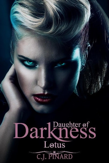 Lotus: Daughter of Darkness (Part I) - Daughters of Darkness, #1 ebook by C.J. Pinard