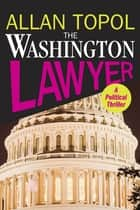 The Washington Lawyer - A Political Thriller ebook by Allan Topol