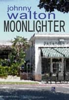 Moonlighter ebook by Walton, Johnny