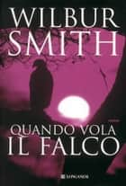 Quando vola il falco - Il ciclo dei Ballantyne ebook by Wilbur Smith