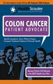 HealthScouter Colon Cancer:  Colon Cancer Early Symptoms: Colon Cancer Warning Signs: Treatments for Colon Cancer (HealthScouter Colon Cancer) ebook by Wong, Kathy