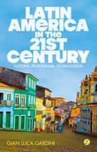Latin America in the 21st Century ebook by Gian Luca Gardini
