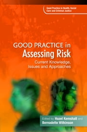Good Practice in Assessing Risk - Current Knowledge, Issues and Approaches ebook by Hazel Kemshall, Bernadette Wilkinson, Jon Glasby,...
