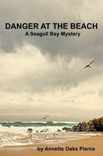 Danger At The Beach (A Seagull Bay Mystery) ebook by Annette Oaks Pierce