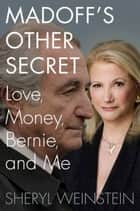 Madoff's Other Secret - Love, Money, Bernie, and Me ebook by Sheryl Weinstein