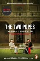 The Two Popes - Official Tie-in to Major New Film Starring Sir Anthony Hopkins ebook by Anthony McCarten