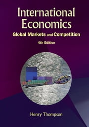 International Economics - Global Markets and Competition ebook by Henry Thompson