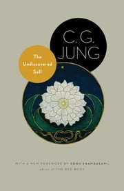 The Undiscovered Self - With Symbols and the Interpretation of Dreams (New in Paper) ebook by C. G. Jung, R. F.C. Hull, Sonu Shamdasani