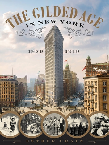 The Gilded Age in New York, 1870-1910 ebook by Esther Crain