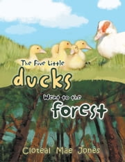 The Five Little Ducks Went to the Forest ebook by Cloteal Mae Jones