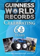 Guinness World Records: Celebrating 60 Years ebook by Guinness World Records