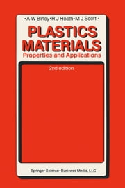 Plastics Materials - Properties and Applications ebook by Arthur W. Birley